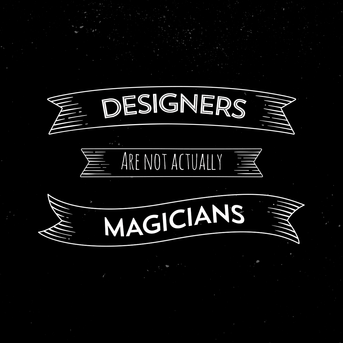 Designers are not actually magicians.